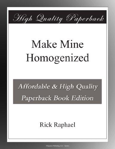Make Mine Homogenized