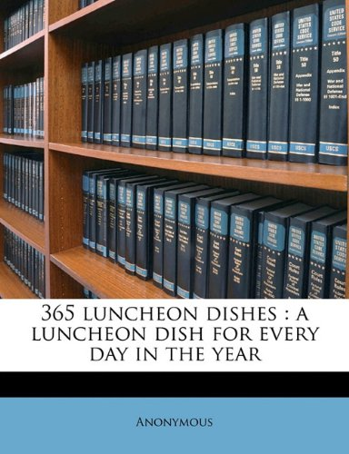 365 Luncheon Dishes: A...