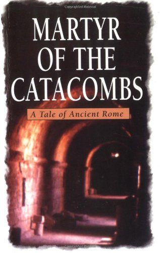 The Martyr of the Catacombs A Tale of Ancient Rome