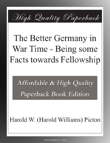 The Better Germany in War Time: Being Some Facts Towards Fellowship