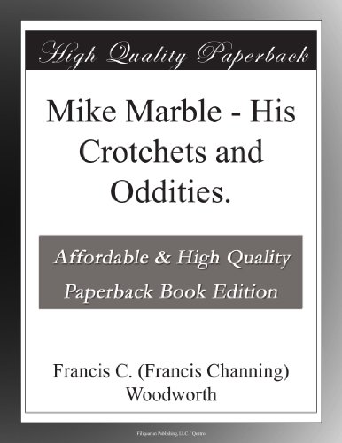 Mike Marble: His Crotchets and Oddities.