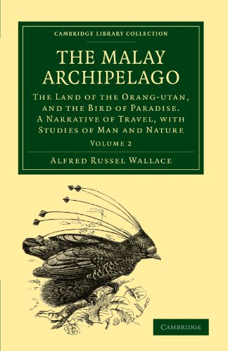 The Malay Archipelago, Volume 2 The Land of the Orang-utan and the Bird of Paradise; A Narrative of Travel, with Studies of Man and Nature
