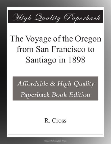 The Voyage of the Oregon from San Francisco to Santiago in 1898