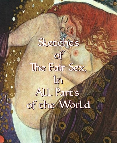 Sketches of the Fair Sex, in All Parts of the World