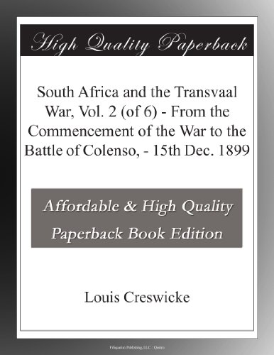 South Africa and the Transvaal War, Vol. 2 (of 6) From the Commencement of the War to the Battle of Colenso, 15th Dec. 1899