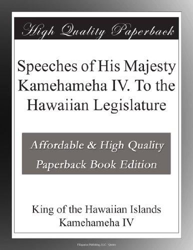 Speeches of His Majesty Kamehameha IV. To the Hawaiian Legislature