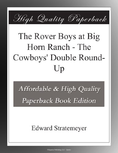 The Rover Boys at Big Horn Ranch; Or, The Cowboys' Double Round-Up