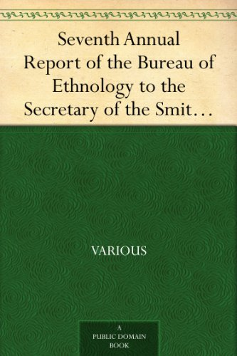 Seventh Annual Report of the Bureau of Ethnology to the Secretary of the Smithsonian Institution, 1885-1886, Government Printing Office, Washington, 1891