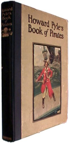 Howard Pyle's Book of Pirates Fiction, Fact & Fancy Concerning the Buccaneers & Marooners of the Spanish Main