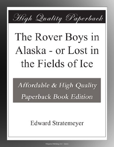 The Rover Boys in Alaska; or, Lost in the Fields of Ice