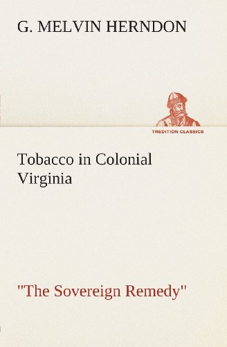 """Tobacco in Colonial Virginia """"The Sovereign Remedy"""""""