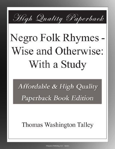 Negro Folk Rhymes Wise and Otherwise: With a Study