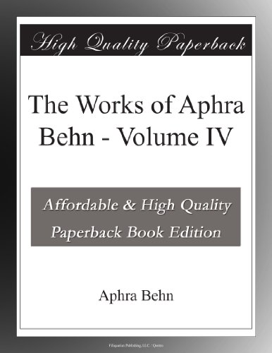 The Works of Aphra Behn Volume IV