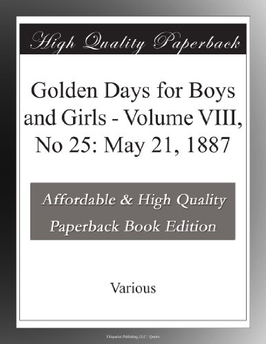 Golden Days for Boys and Girls Volume VIII, No 25: May 21, 1887