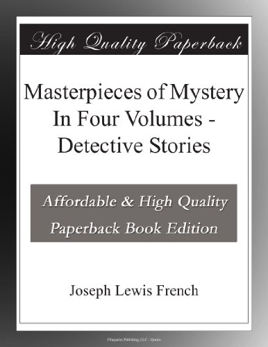Masterpieces of Mystery In Four Volumes Detective Stories