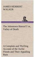 The Johnstown Horror!!! or, Valley of Death, being A Complete and Thrilling Account of the Awful Floods and Their Appalling Ruin