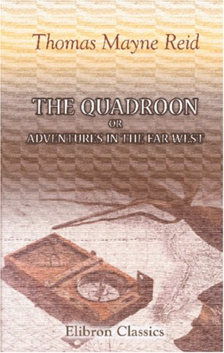 The Quadroon: Adventures in the Far West