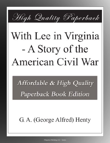 With Lee in Virginia: A Story of the American Civil War
