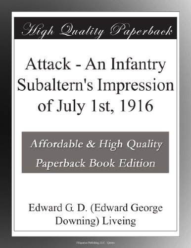Attack: An Infantry Subaltern's Impression of July 1st, 1916