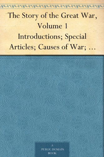 The Story of the Great War, Volume 1 Introductions; Special Articles; Causes of War; Diplomatic and State Papers