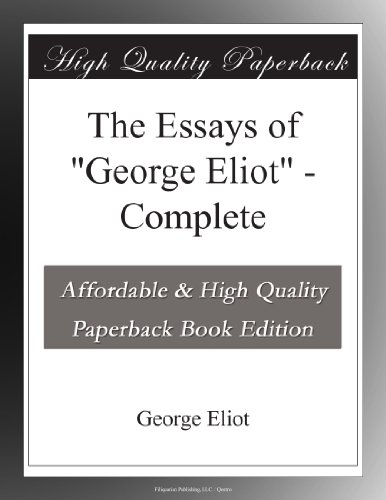 """The Essays of """"George Eliot"""" Complete"""