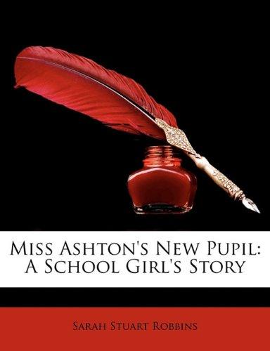 Miss Ashton's New Pupil: A School Girl's Story
