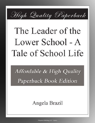 The Leader of the Lower School: A Tale of School Life