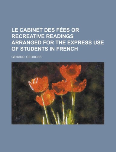 Le Cabinet des Fées Or Recreative Readings Arranged for the Express Use of Students in French