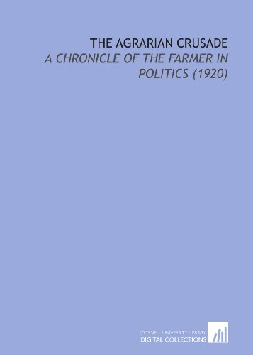 The Agrarian Crusade: A Chronicle of the Farmer in Politics