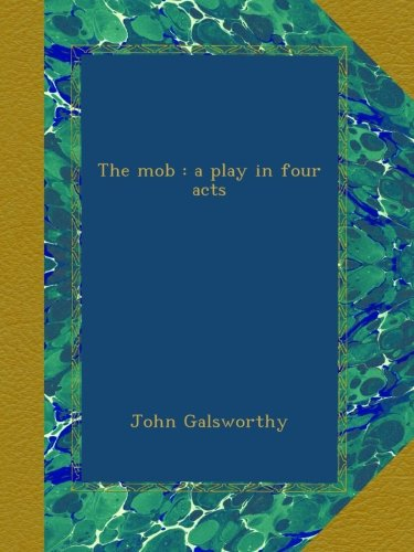 The Mob: A Play in Fou...