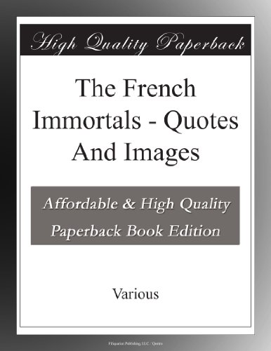 The French Immortals: Quotes And Images