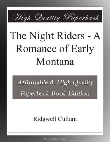 The Night Riders A Romance of Early Montana