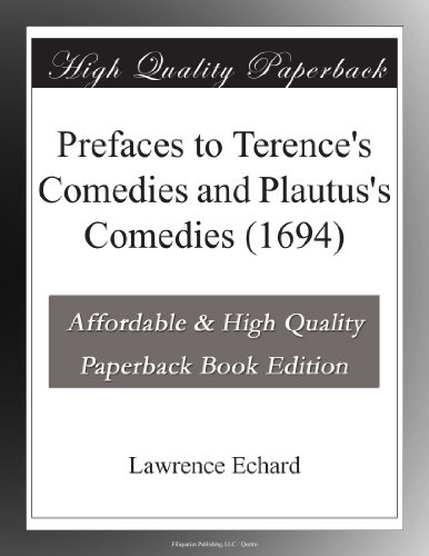 Prefaces to Terence's Comedies and Plautus's Comedies (1694)