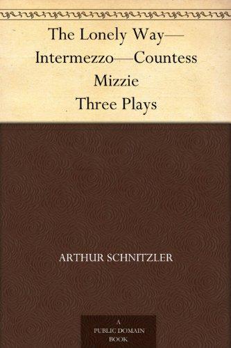 The Lonely Way—Intermezzo—Countess Mizzie Three Plays