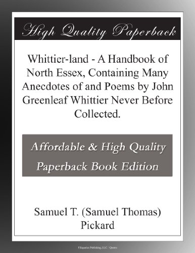 Whittier-land A Handbook of North Essex, Containing Many Anecdotes of and Poems by John Greenleaf Whittier Never Before Collected.