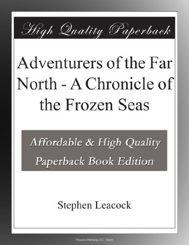 Adventurers of the Far North: A Chronicle of the Frozen Seas
