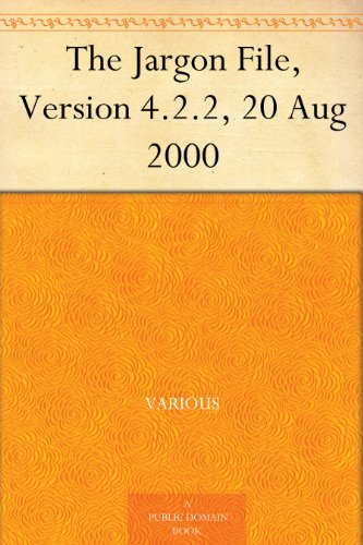 The Jargon File, Version 4.2.2, 20 Aug 2000
