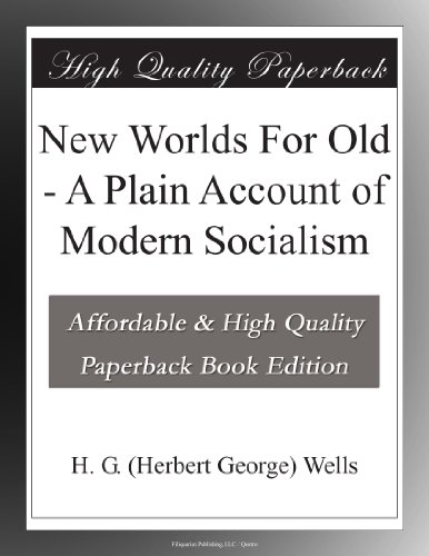 New Worlds For Old: A Plain Account of Modern Socialism