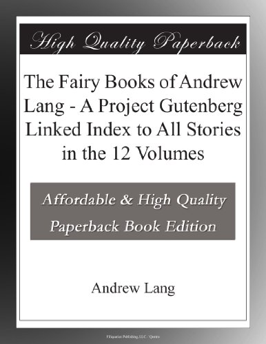 The Fairy Books of Andrew Lang A Project Gutenberg Linked Index to All Stories in the 12 Volumes