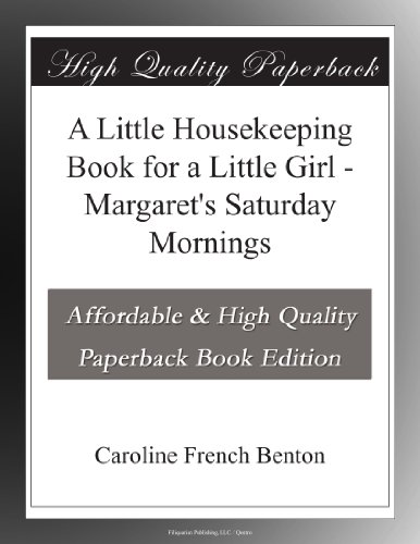 A Little Housekeeping Book for a Little Girl; Or, Margaret's Saturday Mornings