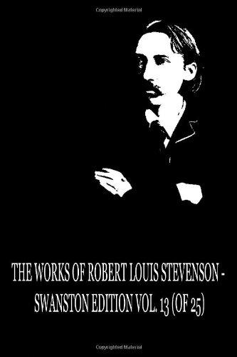The Works of Robert Louis Stevenson - Swanston Edition, Vol. 13