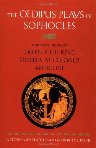 Plays of Sophocles: Oedipus the King; Oedipus at Colonus; Antigone