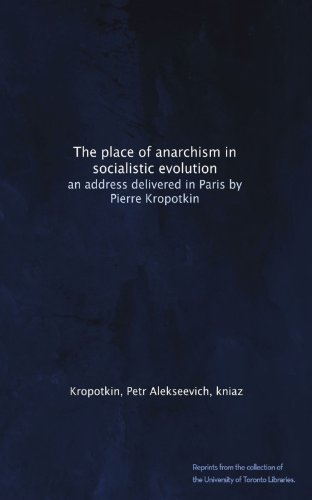 The Place of Anarchism in Socialistic Evolution An Address Delivered in Paris