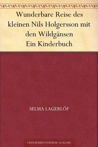 Wunderbare Reise des kleinen Nils Holgersson mit den Wildgänsen Ein Kinderbuch