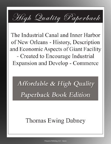 The Industrial Canal and Inner Harbor of New Orleans History, Description and Economic Aspects of Giant Facility Created to Encourage Industrial Expansion and Develop Commerce