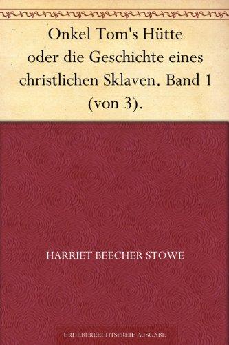 Onkel Tom's Hütte oder die Geschichte eines christlichen Sklaven. Band 1 (von 3).