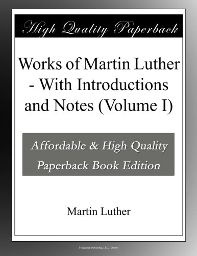 Works of Martin Luther, with Introductions and Notes (Volume I)