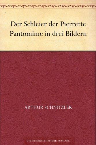 Der Schleier der Pierrette: Pantomime in drei Bildern