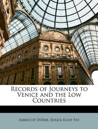 Records of Journeys to Venice and the Low Countries