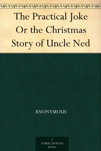 The Practical Joke; Or, The Christmas Story of Uncle Ned